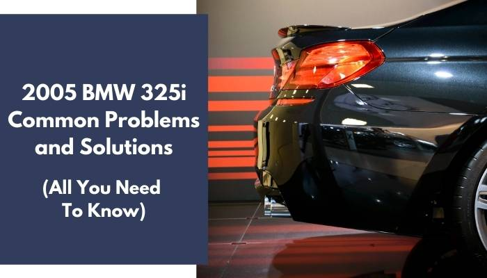 2005 BMW 325i Common Problems and Solutions