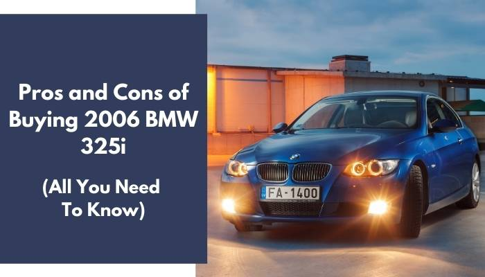 Pros and Cons of Buying 2006 BMW 325i