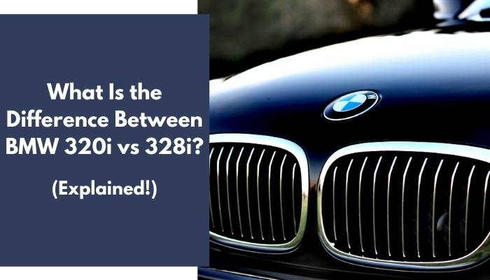 What Is the Difference Between BMW 320i vs 328i