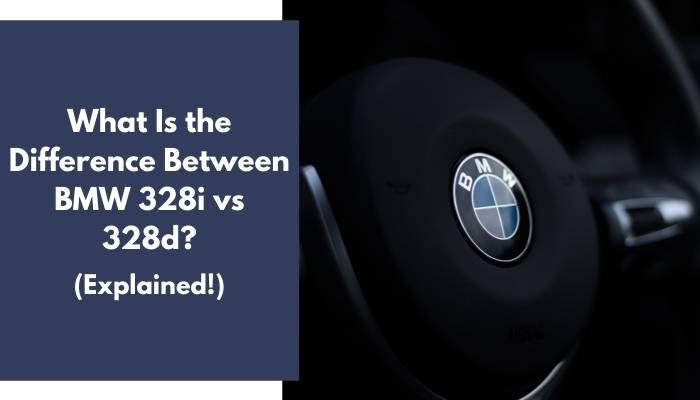 What Is the Difference Between BMW 328i vs 328d