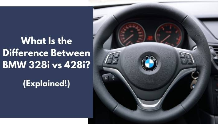 What Is the Difference Between BMW 328i vs 428i