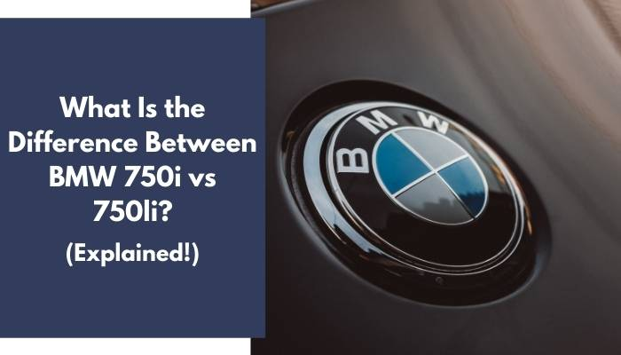 What Is the Difference Between BMW 750i vs 750li