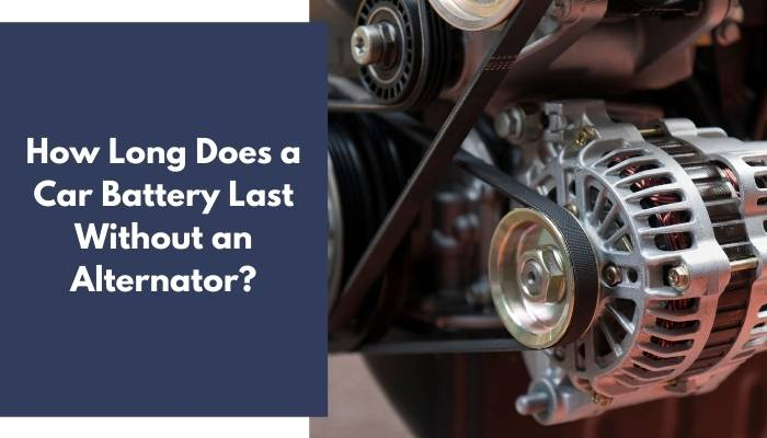 How Long Does a Car Battery Last Without an Alternator