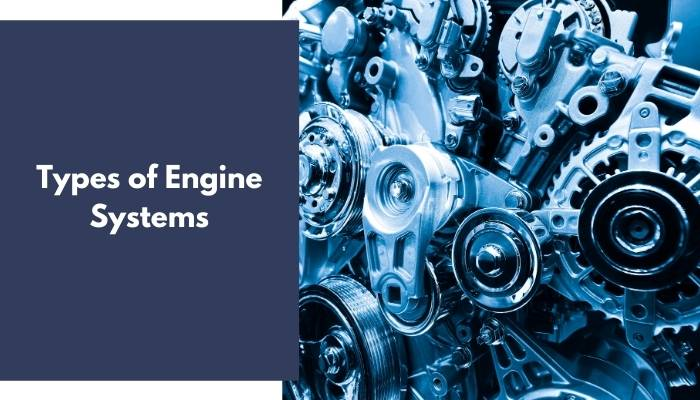Types of Engine Systems