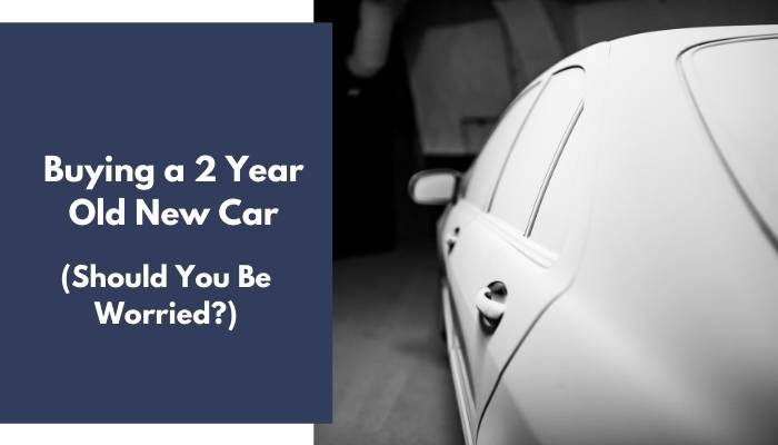 Buying a 2 Year Old New Car