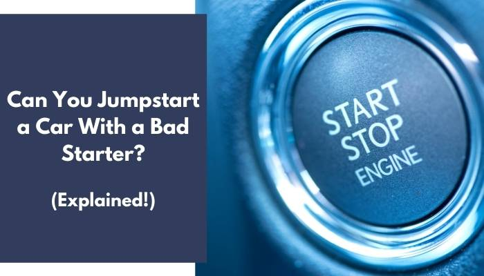 Can You Jumpstart a Car With a Bad Starter
