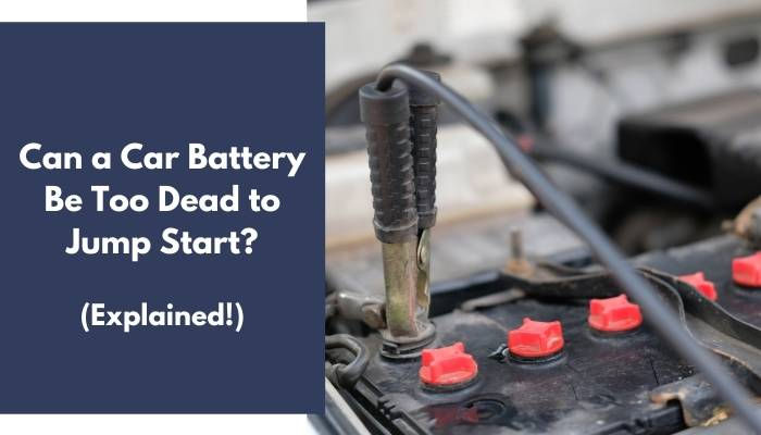 Can a Car Battery Be Too Dead to Jump Start