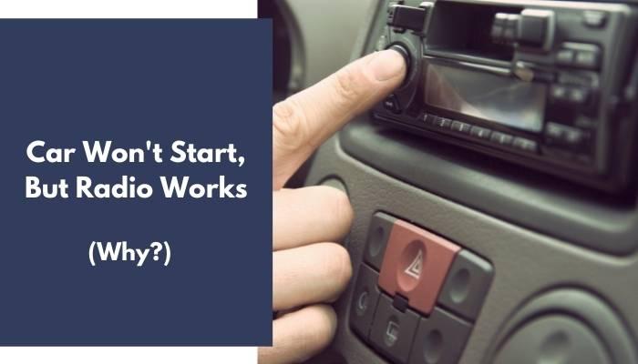 Car Won't Start, But Radio Works