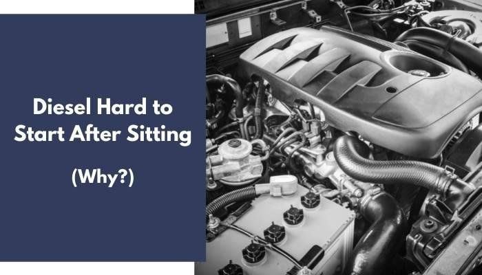 Diesel Hard to Start After Sitting