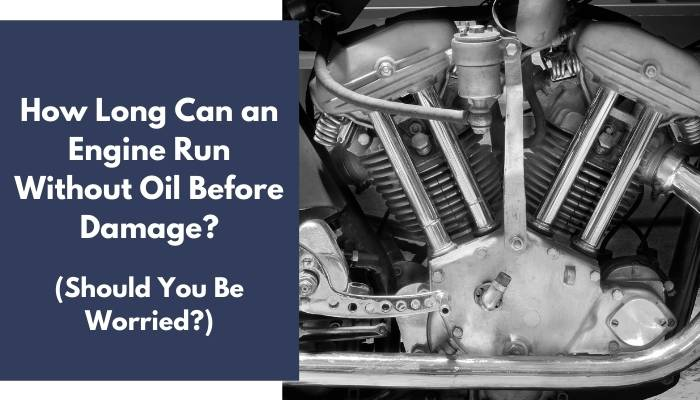 How Long Can an Engine Run Without Oil Before Damage