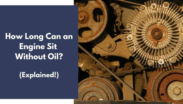 How Long Can an Engine Sit Without Oil