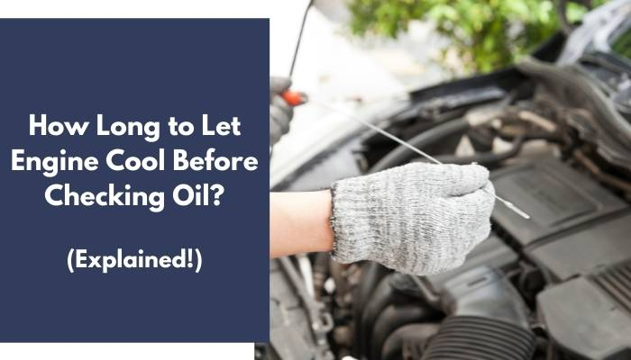 How Long to Let Engine Cool Before Checking Oil