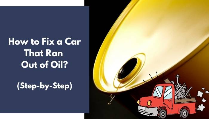How to Fix a Car That Ran Out of Oil