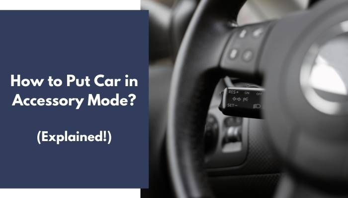 How to Put Car in Accessory Mode