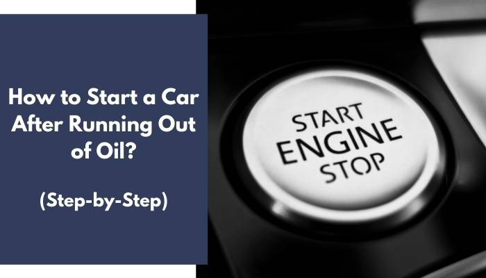How to Start a Car After Running Out of Oil