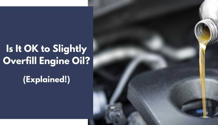 Is It OK to Slightly Overfill Engine Oil