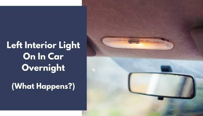 Left Interior Light On In Car Overnight