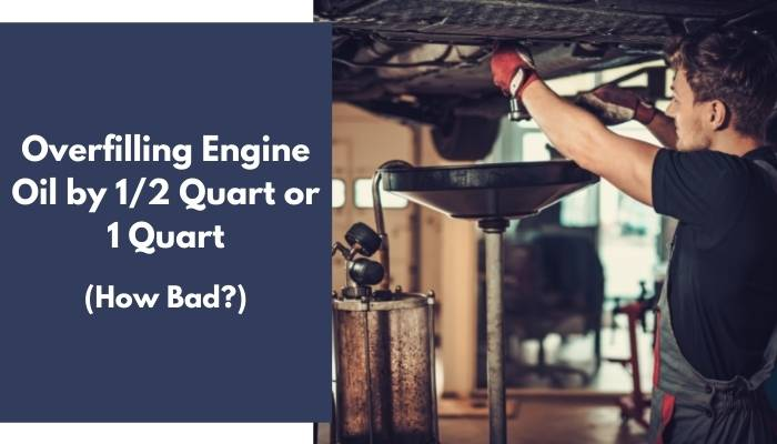 Overfilling Engine Oil by Half Quart or 1 Quart