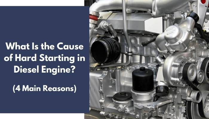 What Is the Cause of Hard Starting in Diesel Engine