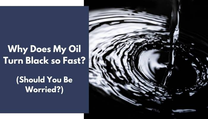 Why Does My Oil Turn Black so Fast