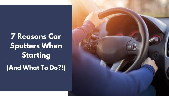 7 Reasons Car Sputters When Starting