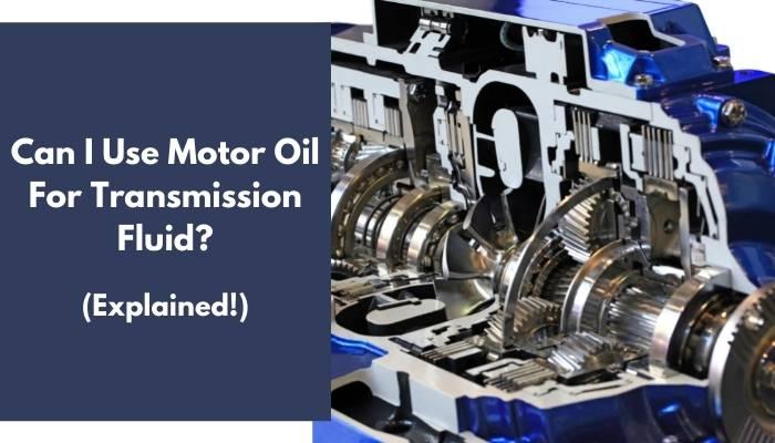 Can I Use Motor Oil For Transmission Fluid