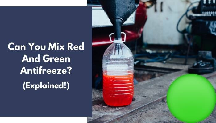 Can You Mix Red And Green Antifreeze