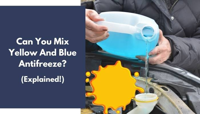 Can You Mix Yellow And Blue Antifreeze