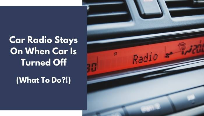 Car Radio Stays On When Car Is Turned Off
