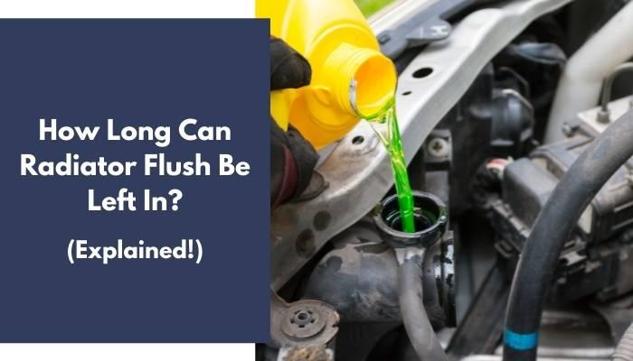How Long Can Radiator Flush Be Left In