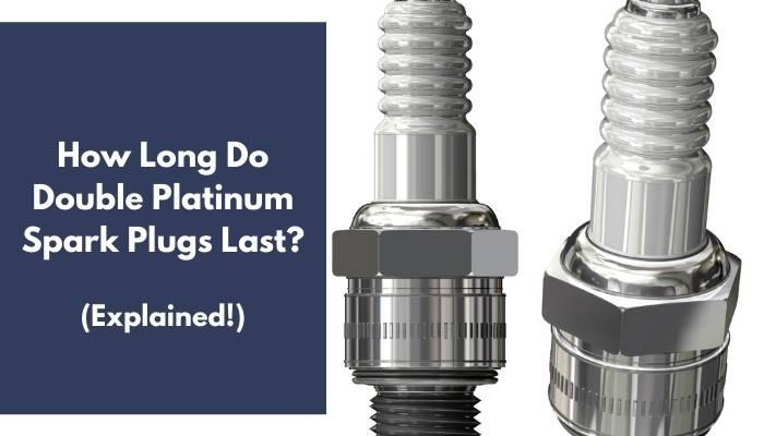 How Long Do Double Platinum Spark Plugs Last