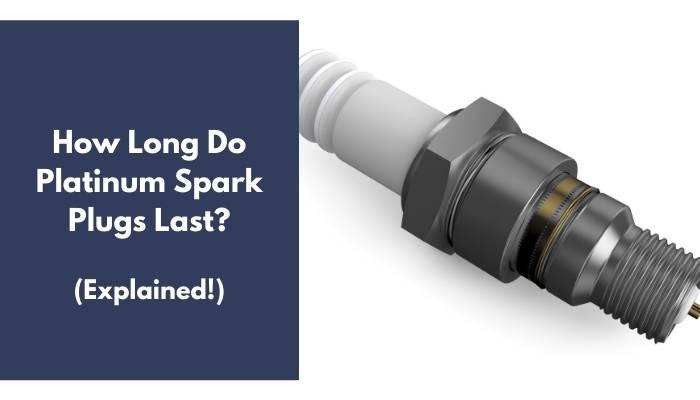 How Long Do Platinum Spark Plugs Last