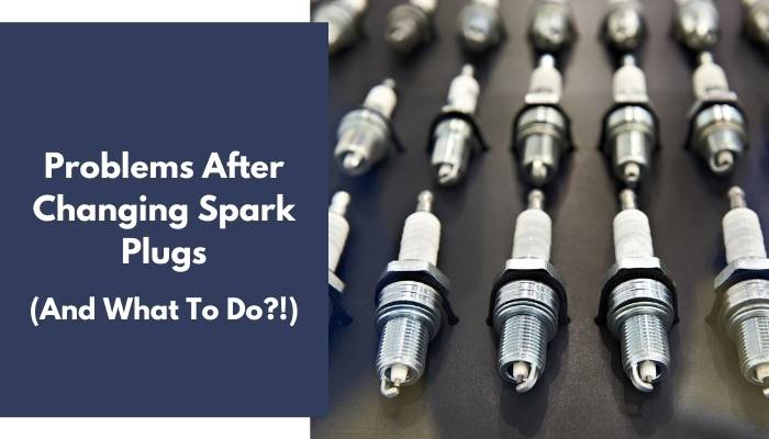 Problems After Changing Spark Plugs