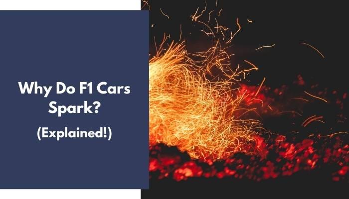 Why Do F1 Cars Spark