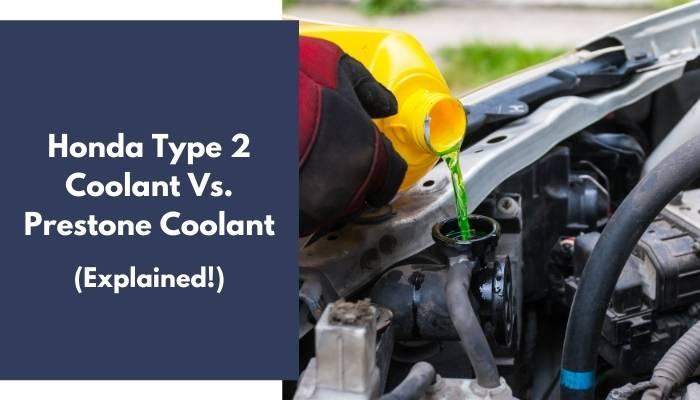 Honda Type 2 Coolant Vs. Prestone Coolant