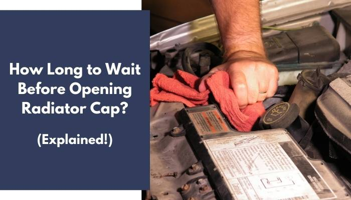How Long to Wait Before Opening Radiator Cap
