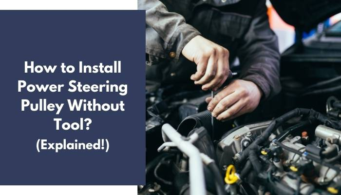 How to Install Power Steering Pulley Without Tool