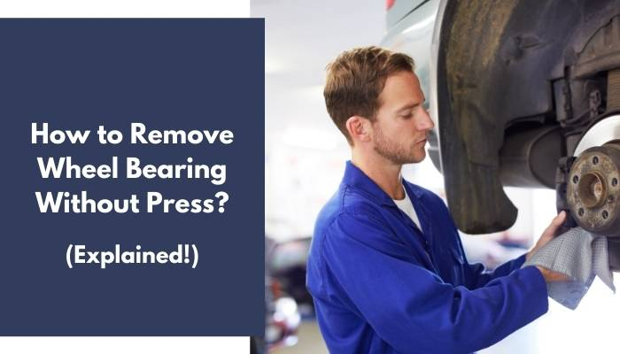 How to Remove Wheel Bearing Without Press