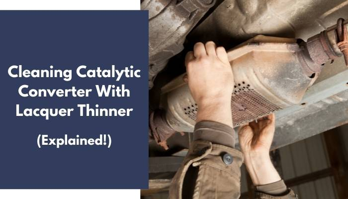 Cleaning Catalytic Converter With Lacquer Thinner