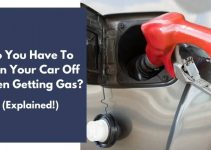 Do You Have To Turn Your Car Off When Getting Gas? (Explained)