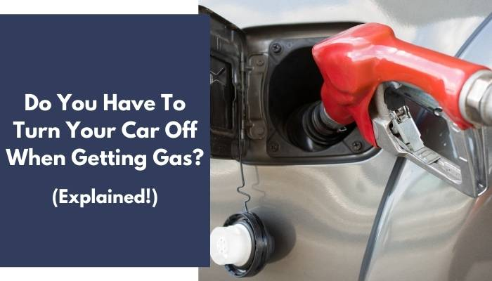 Do You Have To Turn Your Car Off When Getting Gas