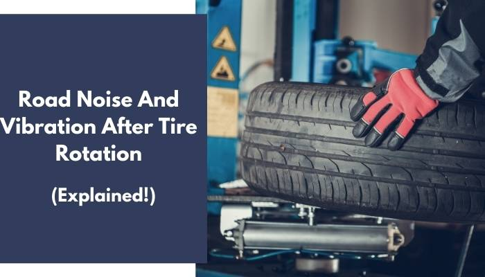 Road Noise And Vibration After Tire Rotation